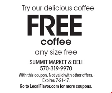 Try our delicious coffee FREE coffee any size free. With this coupon. Not valid with other offers. Expires 7-21-17.Go to LocalFlavor.com for more coupons.