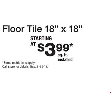 $3.99* sq. ft. installed Floor Tile 18