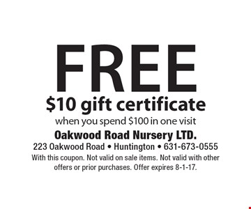 Free $10 gift certificate when you spend $100 in one visit. With this coupon. Not valid on sale items. Not valid with other offers or prior purchases. Offer expires 8-1-17.