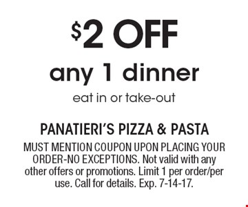 $2 off any 1 dinner, eat in or take-out. MUST MENTION COUPON UPON PLACING YOUR ORDER-NO EXCEPTIONS. Not valid with any other offers or promotions. Limit 1 per order/per use. Call for details. Exp. 7-14-17.