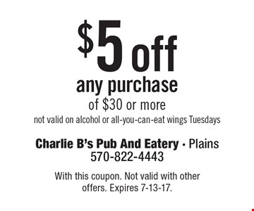 $5 off any purchase of $30 or more not valid on alcohol or all-you-can-eat wings Tuesdays. With this coupon. Not valid with other offers. Expires 7-13-17.