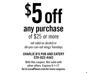 $5 off any purchase of $25 or more not valid on alcohol or all-you-can-eat wings Tuesdays. With this coupon. Not valid with other offers. Expires 9-1-17. Go to LocalFlavor.com for more coupons.