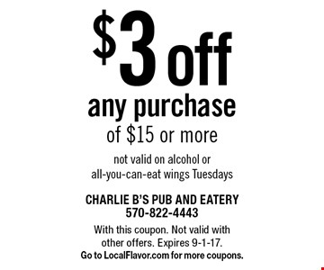 $3 off any purchase of $15 or more not valid on alcohol or all-you-can-eat wings Tuesdays. With this coupon. Not valid with other offers. Expires 9-1-17. Go to LocalFlavor.com for more coupons.