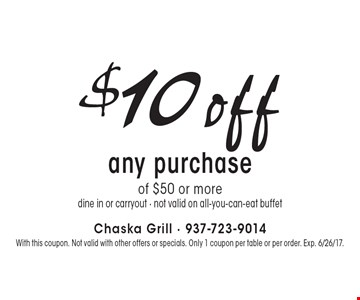 $10 off any purchase of $50 or more. Dine in or carryout. Not valid on all-you-can-eat buffet. With this coupon. Not valid with other offers or specials. Only 1 coupon per table or per order. Exp. 6/26/17.
