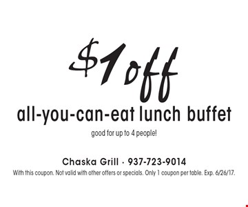 $1 off all-you-can-eat lunch buffet. Good for up to 4 people! With this coupon. Not valid with other offers or specials. Only 1 coupon per table. Exp. 6/26/17.