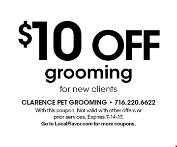 $10 OFF grooming for new clients. With this coupon. Not valid with other offers or prior services. Expires 7-14-17. Go to LocalFlavor.com for more coupons.