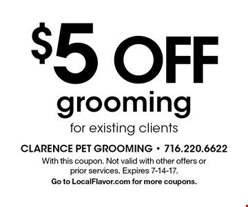 $5 OFF grooming for existing clients. With this coupon. Not valid with other offers or prior services. Expires 7-14-17. Go to LocalFlavor.com for more coupons.