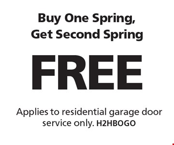 Buy One Spring, Get Second Spring FREE. Applies to residential garage door service only. H2HBOGO. Limit one coupon per household, service, or invoice. May not be combined with any other offers. Service area and other restrictions may apply, call for details. Expires 8/11/17.