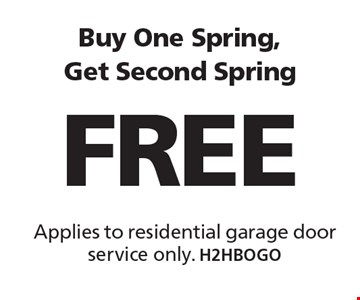 FREE Buy One Spring, Get Second Spring Applies to residential garage door service only. H2HBOGO. Limit one coupon per household, service, or invoice. May not be combined with any other offers. Service area and other restrictions may apply, call for details. Expires 10/13/17.