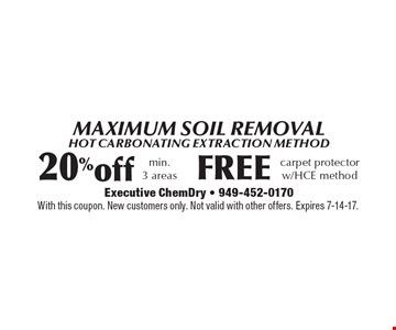 MAXIMUM SOIL REMOVAL. Hot carbonating extraction method. Free carpet protector w/HCE method, 20% off min. 3 areas. With this coupon. New customers only. Not valid with other offers. Expires 7-14-17.