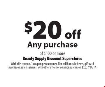 $20 off Any purchase of $100 or more. With this coupon. 1 coupon per customer. Not valid on sale items, gift card purchases, salon services, with other offers or on prior purchases. Exp. 7/14/17.