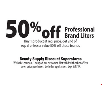50% off Professional Brand Liters Buy 1 product at reg. price, get 2nd of equal or lesser value 50% off these brands. With this coupon. 1 coupon per customer. Not valid with other offers or on prior purchases. Excludes appliances. Exp. 9/8/17.