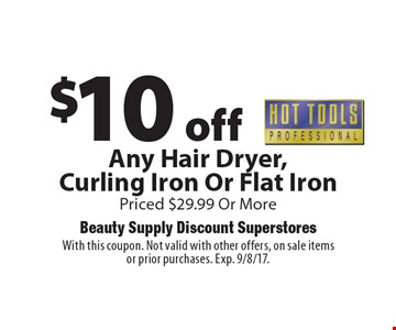$10 off Any Hot Tools Hair Dryer, Curling Iron Or Flat Iron Priced $29.99 Or More. With this coupon. Not valid with other offers, on sale items or prior purchases. Exp. 9/8/17.