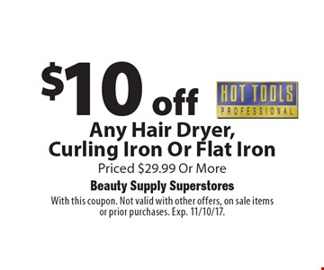 $10 off Hot Tools Any Hair Dryer, Curling Iron Or Flat IronPriced $29.99 Or More. With this coupon. Not valid with other offers, on sale itemsor prior purchases. Exp. 11/10/17.