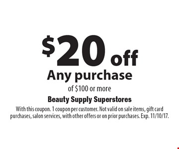 $20 off Any purchase of $100 or more. With this coupon. 1 coupon per customer. Not valid on sale items, gift card purchases, salon services, with other offers or on prior purchases. Exp. 11/10/17.