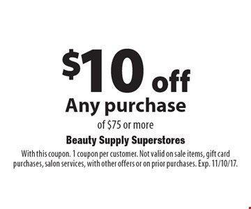 $10 off Any purchase of $75 or more. With this coupon. 1 coupon per customer. Not valid on sale items, gift card purchases, salon services, with other offers or on prior purchases. Exp. 11/10/17.