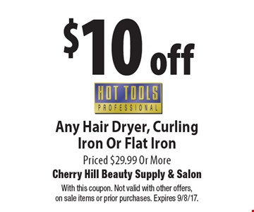 $10 off Any Hair Dryer, Curling Iron Or Flat IronHotToolsPriced $29.99 Or More. With this coupon. Not valid with other offers,on sale items or prior purchases. Expires 9/8/17.