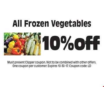 10%off All Frozen Vegetables. Must present Clipper coupon. Not to be combined with other offers. One coupon per customer. Expires 10-30-17. Coupon code: LD