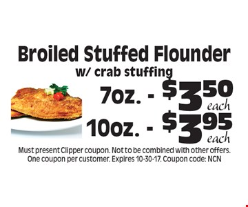 Broiled Stuffed Flounder with crab stuffing 7oz. $3.50 each, 10oz. - $3.95 each . Must present Clipper coupon. Not to be combined with other offers. One coupon per customer. Expires 10-30-17. Coupon code: NCN
