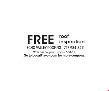 Free roof inspection. With this coupon. Expires 7-31-17. Go to LocalFlavor.com for more coupons.