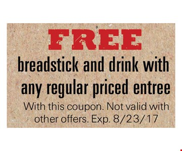 Free Breadstick And Drink with any Regular Priced Entree