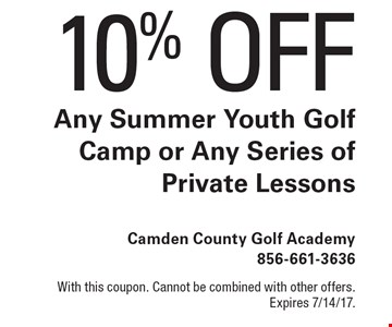 10% OFF Any Summer Youth Golf Camp or Any Series of Private Lessons. With this coupon. Cannot be combined with other offers. Expires 7/14/17.