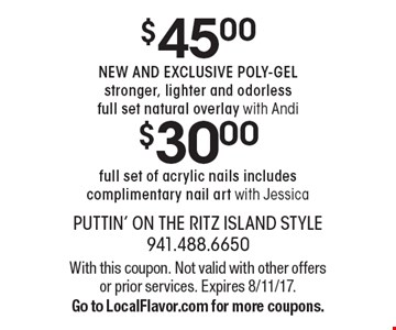 $30.00 full set of acrylic nails includes complimentary nail art with Jessica. $45.00NEW AND EXCLUSIVE POLY-GEL stronger, lighter and odorless full set natural overlay with Andi. With this coupon. Not valid with other offers or prior services. Expires 8/11/17.Go to LocalFlavor.com for more coupons.