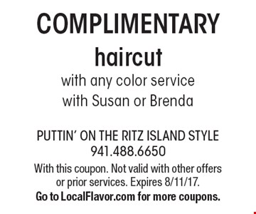 COMPLIMENTARY haircut with any color servicewith Susan or Brenda. With this coupon. Not valid with other offers or prior services. Expires 8/11/17.Go to LocalFlavor.com for more coupons.