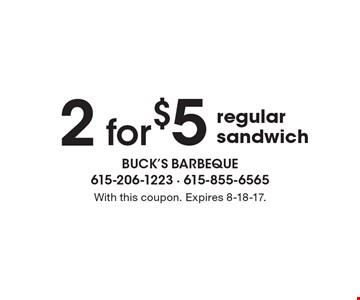 2 for $5 regular sandwich. With this coupon. Expires 8-18-17.