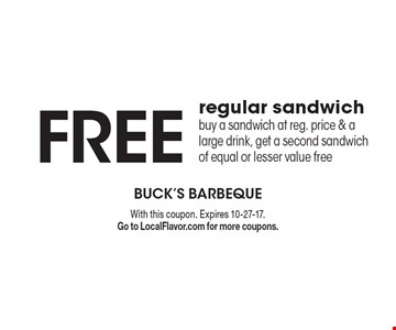 FREE regular sandwich buy a sandwich at reg. price & a large drink, get a second sandwich of equal or lesser value free. With this coupon. Expires 10-27-17. Go to LocalFlavor.com for more coupons.