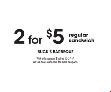 2 for $5 regular sandwich. With this coupon. Expires 10-27-17. Go to LocalFlavor.com for more coupons.