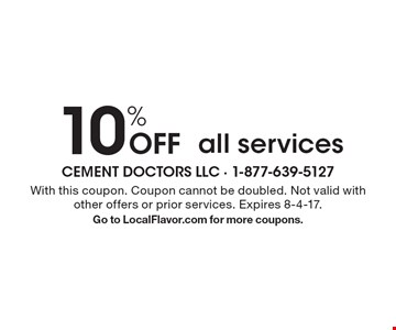 10% Off all services. With this coupon. Coupon cannot be doubled. Not valid with other offers or prior services. Expires 8-4-17. Go to LocalFlavor.com for more coupons.