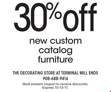 30% off new custom catalog furniture. Must present coupon to receive discounts. Expires 10-13-17.
