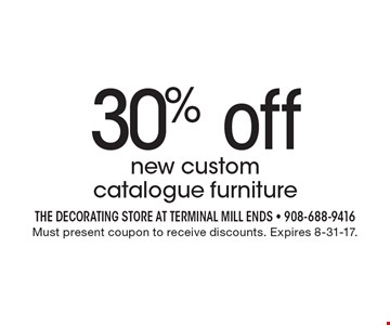 30% off new custom catalogue furniture. Must present coupon to receive discounts. Expires 8-31-17.