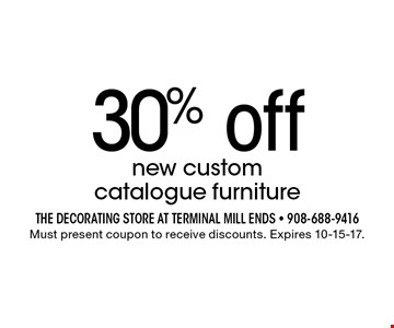 30% off new custom catalogue furniture. Must present coupon to receive discounts. Expires 10-15-17.