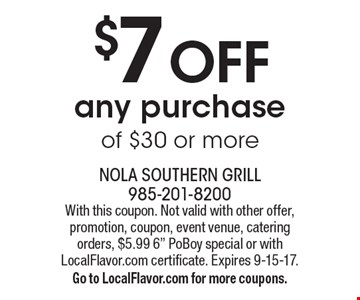 $7 OFF any purchase of $30 or more. With this coupon. Not valid with other offer, promotion, coupon, event venue, catering orders, $5.99 6