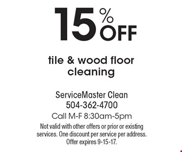 15% off tile & wood floor cleaning. Not valid with other offers or prior or existing services. One discount per service per address. Offer expires 9-15-17.