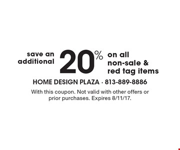 20% save an additional on all non-sale & red tag items. With this coupon. Not valid with other offers or prior purchases. Expires 8/11/17.