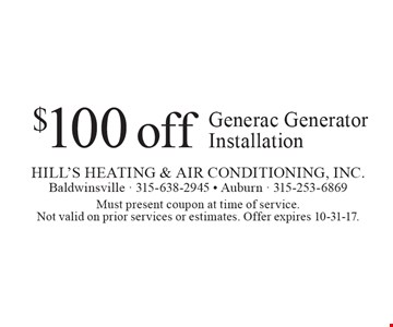$100 off Generac Generator Installation. Must present coupon at time of service. Not valid on prior services or estimates. Offer expires 10-31-17.