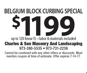 $1199 BELGIUM BLOCK CURBING SPECIAL up to 120 linear ft. - labor & materials included. Cannot be combined with any other offers or discounts. Must mention coupon at time of estimate. Offer expires 7-14-17.