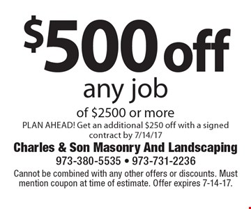 $500 off any job of $2500 or more PLAN AHEAD! Get an additional $250 off with a signed contract by 7/14/17. Cannot be combined with any other offers or discounts. Must mention coupon at time of estimate. Offer expires 7-14-17.