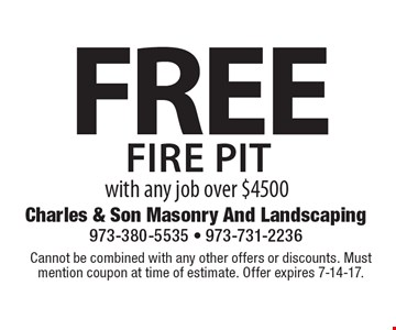 FREE FIRE PIT with any job over $4500. Cannot be combined with any other offers or discounts. Must mention coupon at time of estimate. Offer expires 7-14-17.