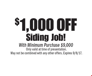 $1,000 off siding job! With minimum purchase $9,000. Only valid at time of presentation. May not be combined with any other offers. Expires 9/8/17.
