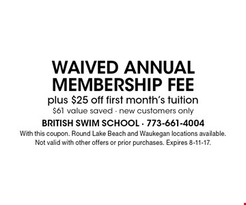 WAIVED ANNUAL MEMBERSHIP FEE plus $25 off first month's tuition. $61 value saved - new customers only. With this coupon. Round Lake Beach and Waukegan locations available. Not valid with other offers or prior purchases. Expires 8-11-17.