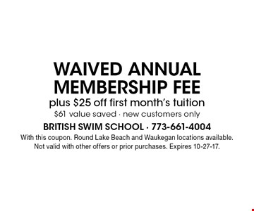 WAIVED ANNUAL MEMBERSHIP FEEplus $25 off first month's tuition$61 value saved - new customers only. With this coupon. Round Lake Beach and Waukegan locations available. Not valid with other offers or prior purchases. Expires 10-27-17.
