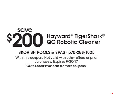 save $200 Hayward TigerShark QC Robotic Cleaner. With this coupon. Not valid with other offers or prior purchases. Expires 6/30/17.Go to LocalFlavor.com for more coupons.