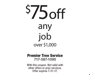 $75 off any job over $1,000. With this coupon. Not valid with other offers or prior services. Offer expires 7-31-17.
