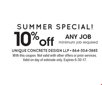 Summer SPECIAL! 10% off any job minimum job required. With this coupon. Not valid with other offers or prior services. Valid on day of estimate only. Expires 6-30-17.