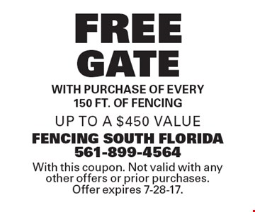 Free gate with purchase of every 150 ft. of fencing, up to a $450 value. With this coupon. Not valid with any other offers or prior purchases. Offer expires 7-28-17.