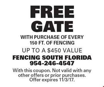 Free gate with purchase of every 150 ft. of fencing. Up to a $450 value. With this coupon. Not valid with any other offers or prior purchases. Offer expires 11/3/17.